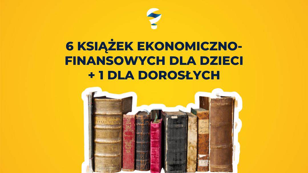 6 książek ekonomiczno-finansowych dla dzieci + 1 dla dorosłych