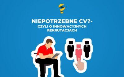 Niepotrzebne CV? – czyli o innowacyjnych rekrutacjach
